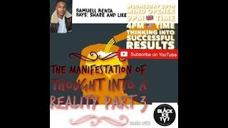 THE MANIFESTATION OF THOUGHT INTO REALITY pt3
