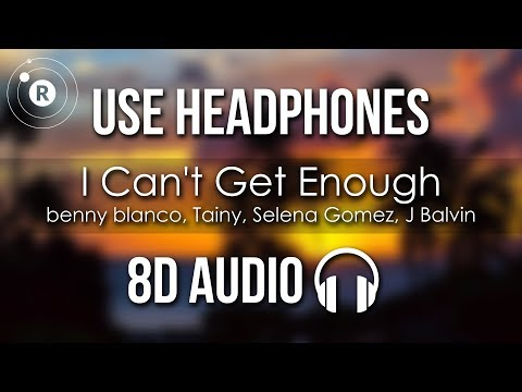 Benny Blanco, Tainy, Selena Gomez, J Balvin - I Can't Get Enough (8D AUDIO)