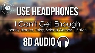 benny blanco, Tainy, Selena Gomez, J Balvin - I Can't Get Enough (8D AUDIO)