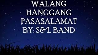 WALANG HANGGANG PASASALAMAT BY: S&L BAND