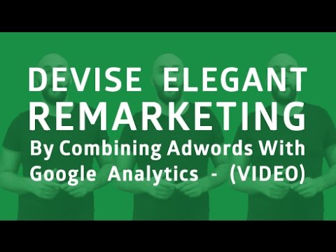 How to Achieve Elegant Remarketing by Combining AdWords with Google Analytics