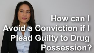 how can i avoid a conviction if i plead guilty to drug possession