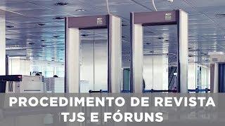 Procedimento de revista em TJs e fóruns