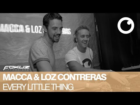 Macca & Loz Contreras - Every Little Thing [Fokuz Recordings]