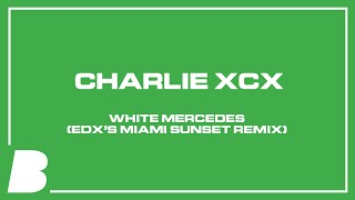 Charli XCX - White Mercedes (EDX's Miami Sunset Remix)