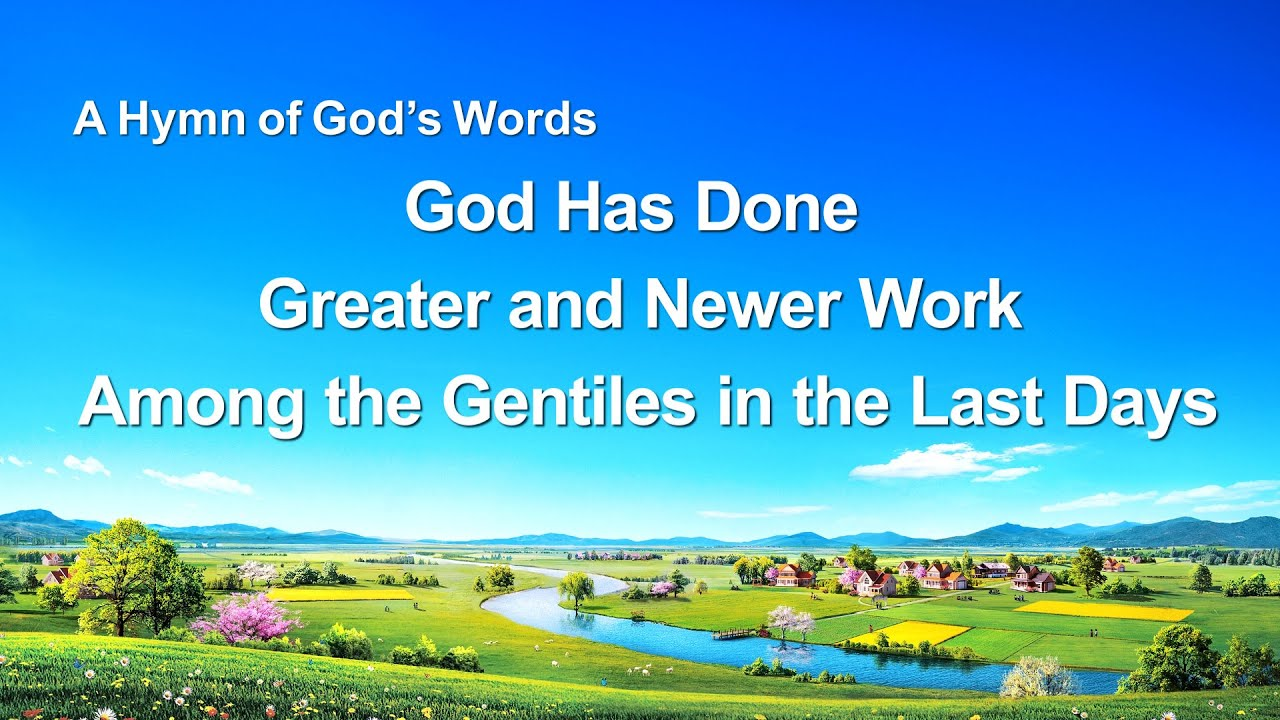 """""""God Has Done Greater and Newer Work Among the Gentiles in the Last Days""""   English Christian Song"""