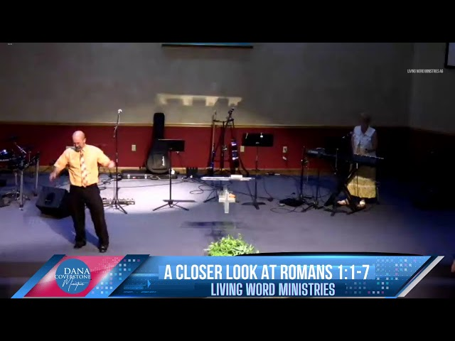 A Closer Look at Romans 1:1-7 - Living Word Ministries with Pastor Dana Coverstone
