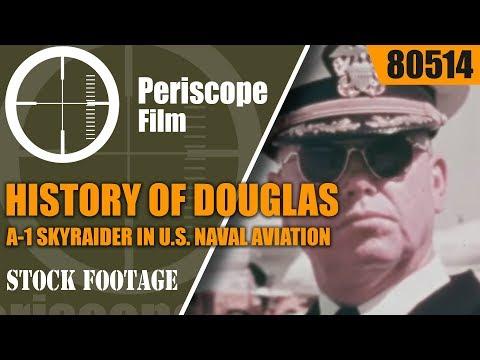 HISTORY OF DOUGLAS A-1 SKYRAIDER IN U.S. NAVAL AVIATION  80514