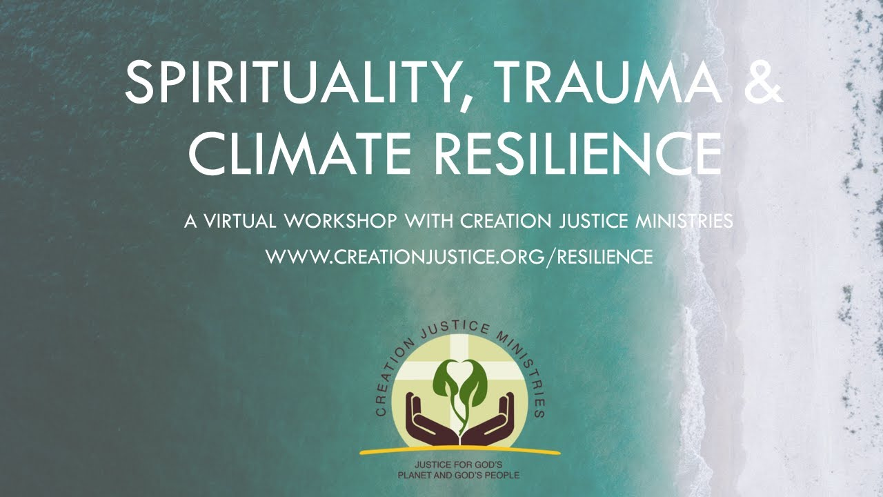 Spirituality, Trauma & Climate Resilience: A Virtual Workshop with Creation Justice Ministries