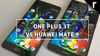 OnePlus 3T vs Huawei Mate 9: Which is best for me?