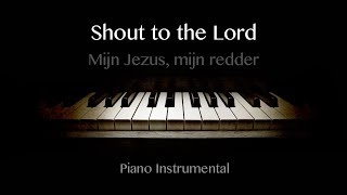 Shout to the Lord (Darlene Zschech) - Piano Instrumental