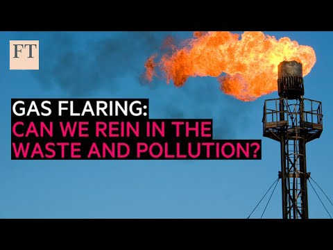 Gas flaring: Can we rein in the waste and pollution? | FT Energy Source