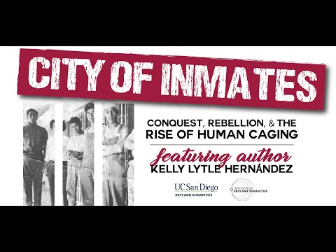 05.18.17 UC San Diego IAH Event - City of Inmates with Kelly Lytle Hernandez