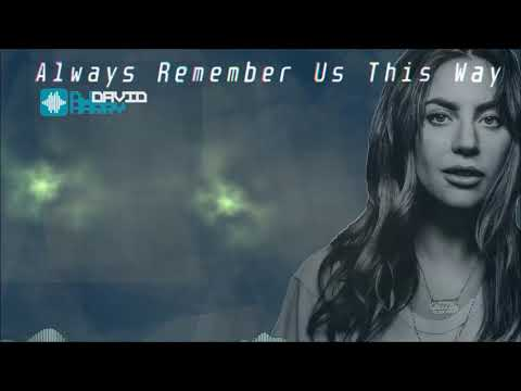 Lady Gaga - Always Remember Us This Way (David Harry Remix)