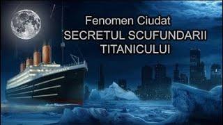 ADEVARUL IN SPATELE SCUFUNDARII TITANICULUI / NISTE FENOMENE CIUDATE AU AVUT LOC