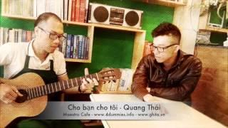 Cho bạn cho tôi - Guitar đệm hát - Quang Thái ft Maestro Cafe Team