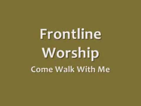Frontline Worship - Come Walk With Me