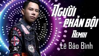 Người Phản Bội Remix - Lê Bảo Bình thumbnail