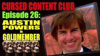 Cursed Content Club 26: Austin Powers in Goldmember