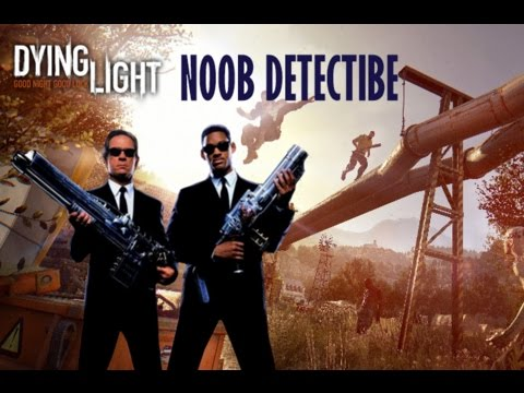 dying ligth  noob detective