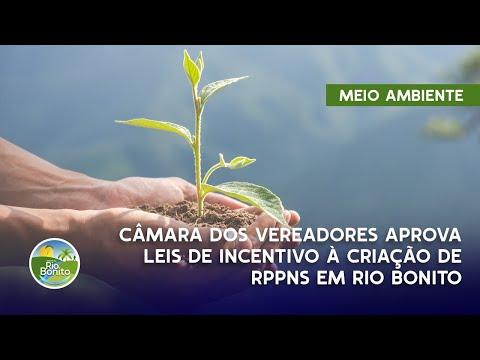 CÂMARA DOS VEREADORES APROVA LEIS DE INCENTIVO À CRIAÇÃO DE RPPNs EM RIO BONITO