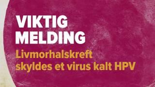 Livmorhalskreft skyldes et virus kalt HPV