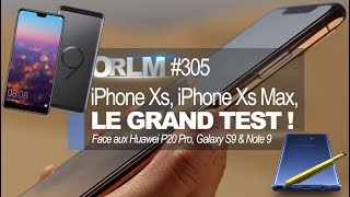 ORLM-305 : iPhone Xs, iPhone Xs Max, le grand test ! Face aux P20 Pro,  Galaxy S9 et Note 9