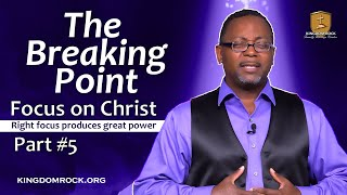 The Breaking Point [Part 5 - Focus On Christ series]