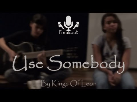 Use somebody - Kings Of Leon (Freakout Cover)