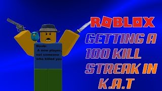 GETTING 100 KILL STREAK IN K.A.T | Roblox ft. X-Gamer!