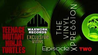 The Vinyl Xpression Episode Two Waxwork Records Teenage Mutant Ninja Turtles Vinyl