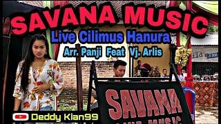 Download 🔴 SAVANA MUSIC LIVE CILIMUS HANURA    REMIK LAMPUNG    ARR. PANJI FEAT VJ. ARLIS