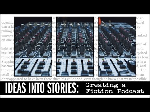Ideas into Stories: Creating a Fiction Podcast