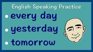 every day, yesterday, tomorrow   Present, Past, Future   English Speaking Practice   ESL   EFL   ELL
