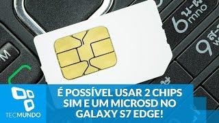 É possível usar 2 chips SIM e um microSD ao mesmo tempo no Galaxy S7 edge!
