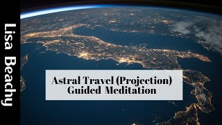 Astral Travel (Projection) Guided  Meditation Video