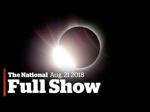 The National for Monday August 21st: Solar Eclipse, Trump's