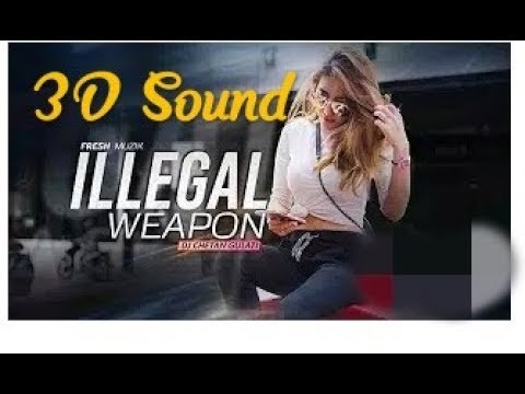 ILLEGAL WEAPON | 3D Audio Bass Boosted |...