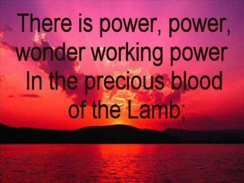 There is Power in the Blood.