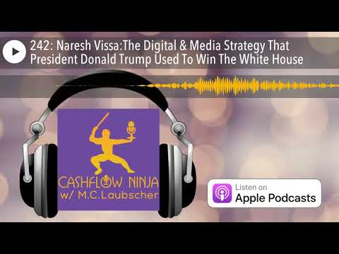 242: Naresh Vissa:The Digital & Media Strategy That President Donald Trump Used To Win The Whit