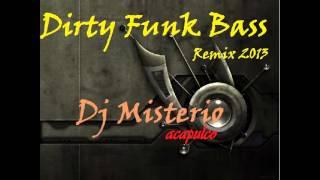 Dirty Funk Bass Remix 2013 (dj misterio acapulco)