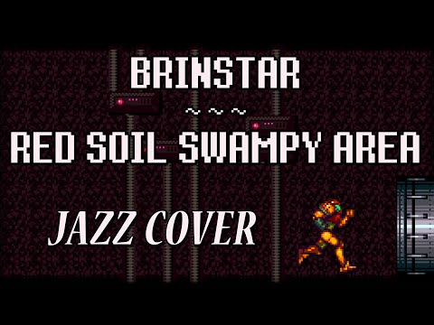Brinstar ~ Red Soil Swampy Area (Super Metroid) [jazz cover]