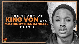 The Story Of King Von Aka Mr.ThingyThangAndAll | Part 1