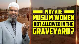 Why are Muslim Women not Allowed in the Graveyard? - Dr Zakir Naik