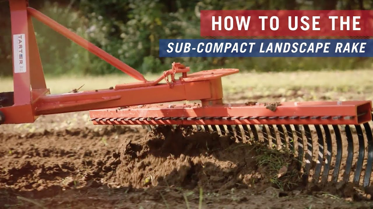 How To Use The Sub Compact Landscape Rake