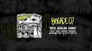 BRIGADE 07 - KITA ADALAH SAMA feat aska rocket rocker ( Audio Video)