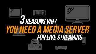 3 Reasons Why You Need a Media Server For Live Streaming