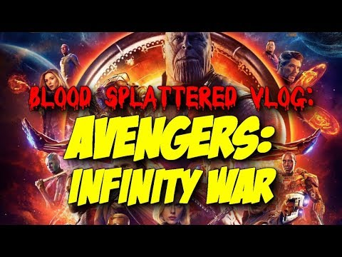Avengers: Infinity War (2018) – Blood Splattered Vlog (Action Movie Review)