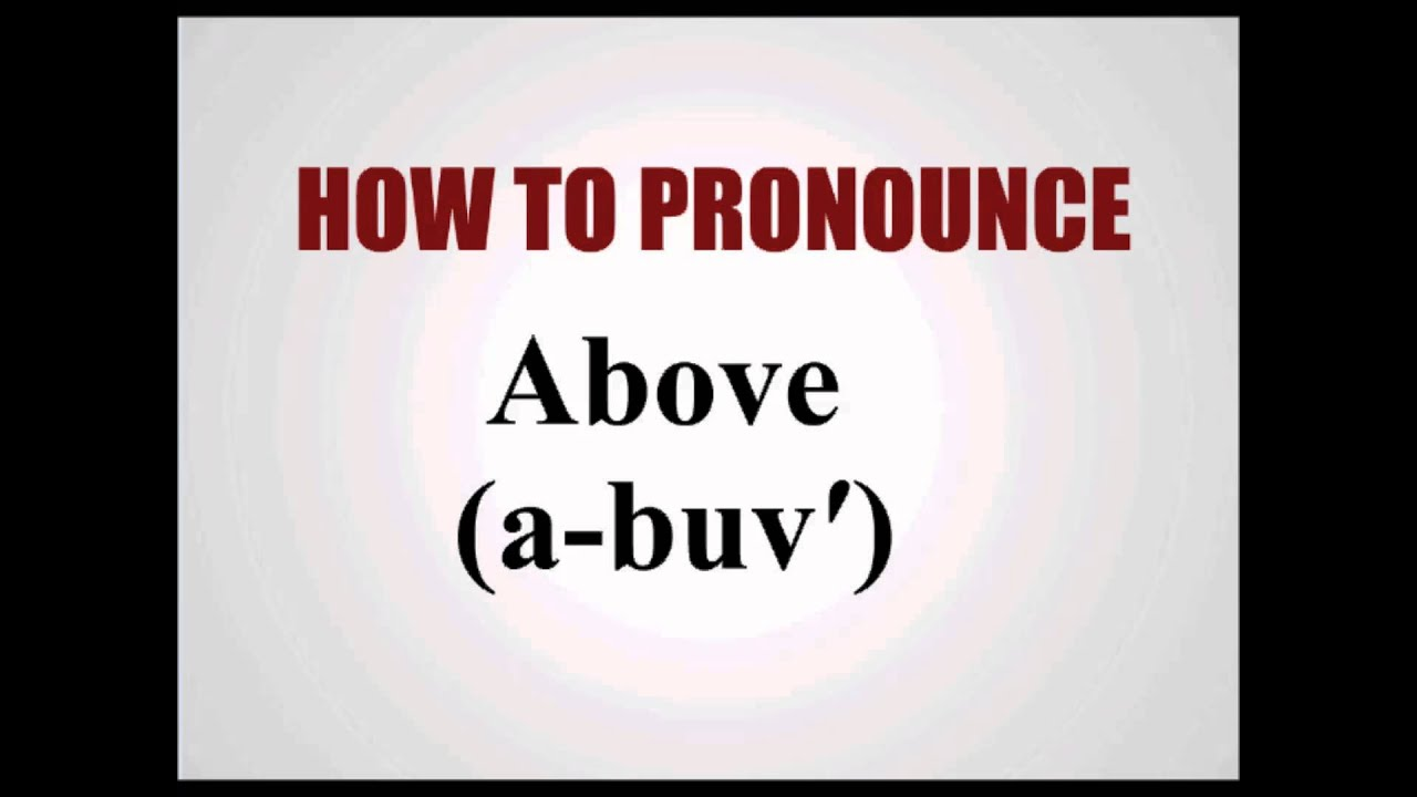 How To Pronounce Above