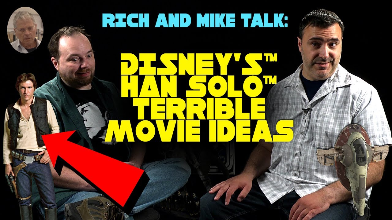 Rich and Mike Talk: Disney's Han Solo Terrible Movie Ideas   YouTube